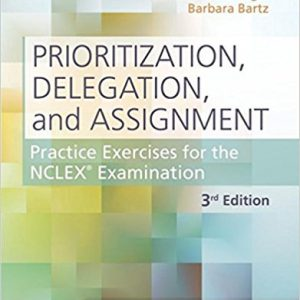 Solution Manual for Prioritization, Delegation, and Assignment: Practice Exercises for the NCLEX Examination, 3rd Edition, LaCharity