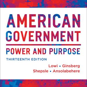 Test Bank for American Government Power and Purpose, 13th Full Edition (with policy chapters), Lowi