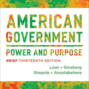 Test Bank for American Government Power and Purpose Brief 13th Edition, Lowi