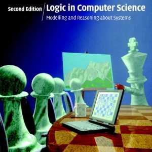 Solution Manual for Logic in Computer Science Modelling and Reasoning about Systems, 2nd Edition, Huth