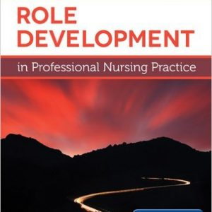 Test Bank for Role Development In Professional Nursing Practice 3rd Edition Masters ISBN-10: 1449691501 ISBN-13: 9781449691509