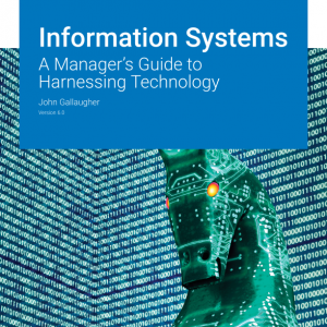 Test Bank for Information Systems: A Manager's Guide to Harnessing Technology, Version: 6.0, John Gallaugher, ISBN-10: 1453385029, ISBN-13: 9781453385029, ISBN: 978-1-4533-8501-2, ISBN: 9781453385012