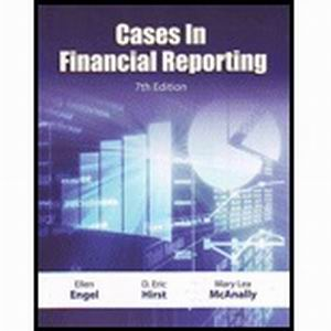 Solution Manual for Cases in Financial Reporting, 7th Edition, Engel