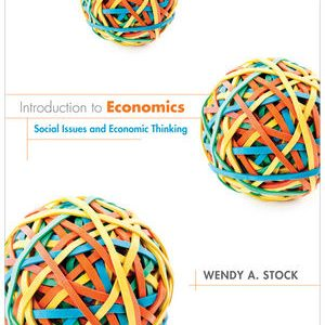 Solution manual for Introduction to Economics: Social Issues and Economic Thinking 1st Edition by Stock