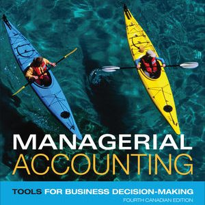 Solution Manual for Managerial Accounting: Tools for Business Decision-Making