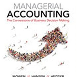 Solution manual for Managerial Accounting The Cornerstone of Business Decision-Making 7th Edition by Mowen