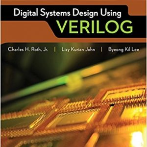 Solution manual for Digital Systems Design Using Verilog 1st Edition by Roth (Lab Manual included)