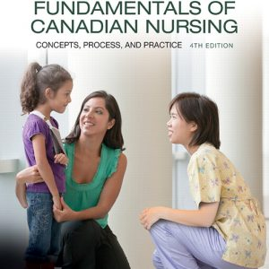 Solution Manual for Fundamentals of Canadian Nursing: Concepts, Process, and Practice, 4th Canadian Edition, Kozier