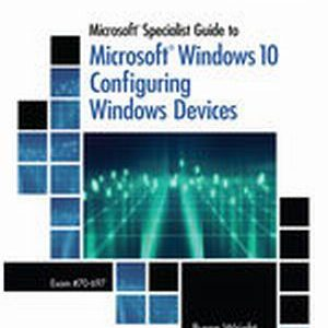 Test Bank for Microsoft Specialist Guide to Microsoft Windows 10 (Exam 70-697