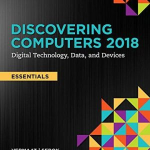 Solution Manual for Discovering Computers, Essentials ©2018: Digital Technology, Data, and Devices 1st Edition by Vermaat