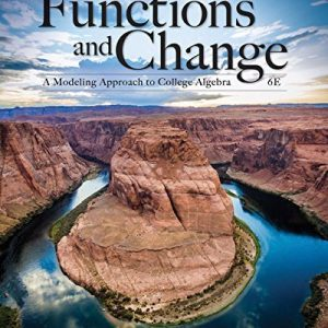 Solution manual for Functions and Change: A Modeling Approach to College Algebra 6th Edition by Crauder