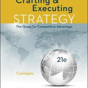 Solution Manual for Crafting and Executing Strategy The Quest for Competitive Advantage Concepts 21st Edition by Thompson