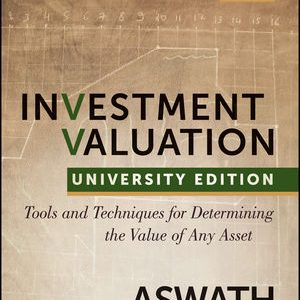 Solution manual for Investment Valuation Tools and Techniques for Determining the Value of any Asset University Edition 3rd Edition by Damodaran