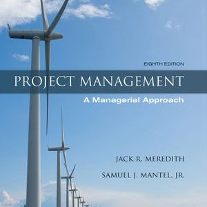 Solution Manual for Project Management A Managerial Approach