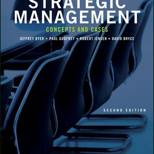 Test Bank for Strategic Management Concepts and Cases 2nd Edition Dyer ISBN: 1119411696 ISBN: 9781119411697