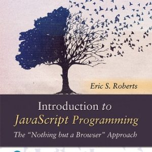 """Solution Manual for Introduction to JavaScript Programming The """"Nothing but a Browser"""" Approach 1st Edition Roberts"""
