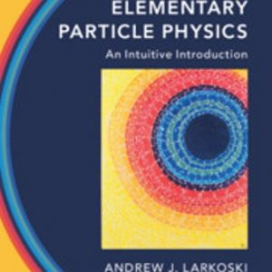 Solution Manual for Elementary Particle Physics An Intuitive Introduction 1st Edition Larkoski