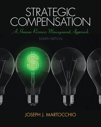 Solution Manual for Strategic Compensation: A Human Resource Management Approach