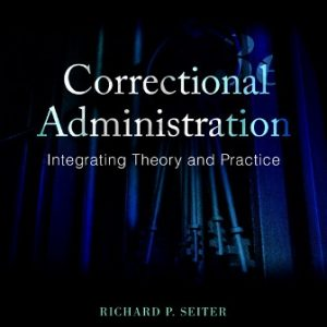 Test Bank for Correctional Administration: Integrating Theory and Practice