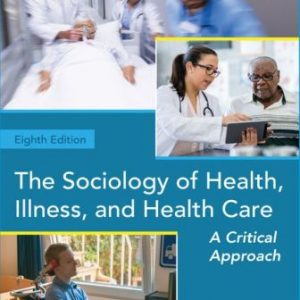 Solution Manual for The Sociology of Health, Illness, and Health Care: A Critical Approach 8th Edition Weitz