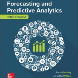 Solution Manual for Forecasting and Predictive Analytics with Forecast X (TM) 7th Edition Keating