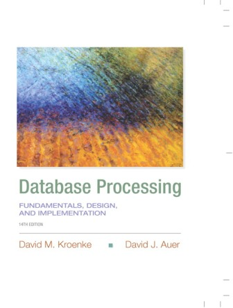 Solution Manual for Database Processing 14th Edition Kroenke ISBN-10: 0133876705