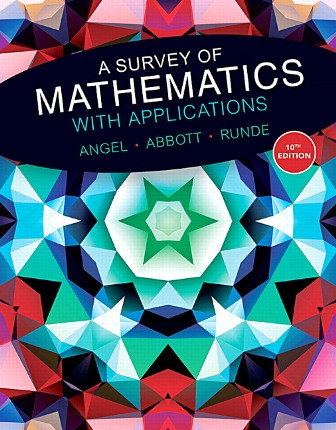 Solution Manual for A Survey of Mathematics with Applications 10th Edition Angel ISBN-10: 0134115767