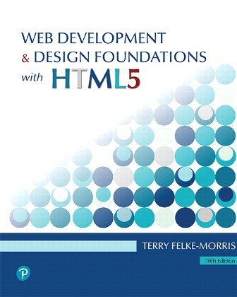 Solution Manual for Web Development and Design Foundations with HTML5 10th Edition Felke-Morris