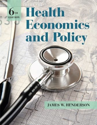 Test Bank for Health Economics and Policy 6th Edition Henderson