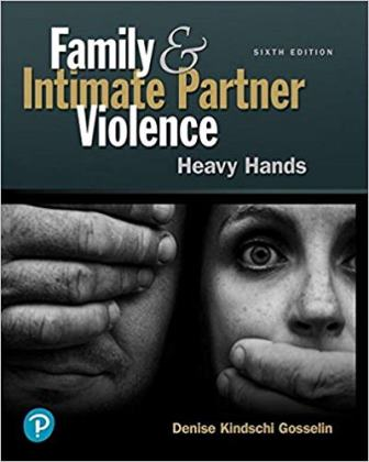 Test Bank for Family and Intimate Partner Violence: Heavy Hands 6th Edition Gosselin