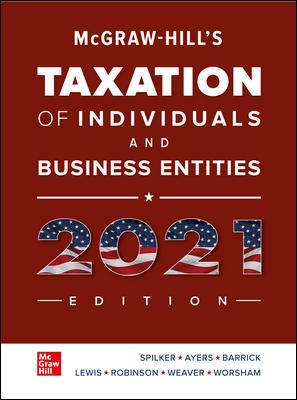 Solution Manual for Hill's Taxation of Individuals and Business Entities 2021 Edition 12th Edition Spilker