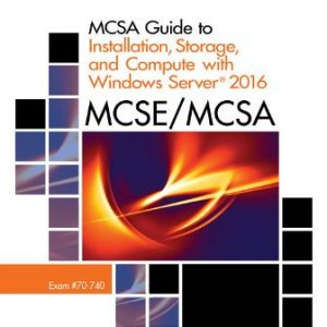 Test Bank for MCSA Guide to Installation, Storage, and Compute with Microsoft Windows Server 2016, Exam 70-740 1st Edition Tomsho