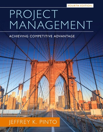 Solution Manual for Project Management: Achieving Competitive Advantage, 4th Edition, Jeffrey K. Pinto, ISBN-10: 0133798070, ISBN-13: 9780133798074