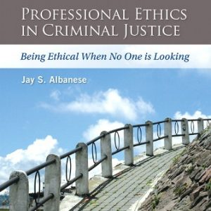 Test Bank for Professional Ethics in Criminal Justice: Being Ethical When No One is Looking, 4/E Albanese
