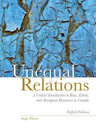 Test Bank for Unequal Relations: A Critical Introduction to Race, Ethnic, and Aboriginal Dynamics in Canada, 8th Edition Fleras