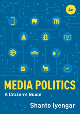 Test Bank for Media Politics: A Citizen's Guide 4th Edition Iyengar