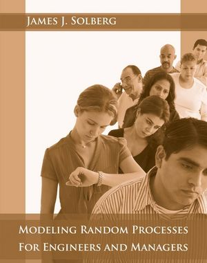 Solution Manual for Modeling Random Processes for Engineers and Managers 1st Edition Solberg