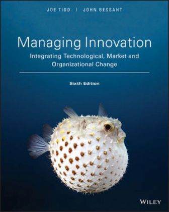 Solution Manual for Managing Innovation: Integrating Technological Market and Organizational Change 6th Edition Tidd
