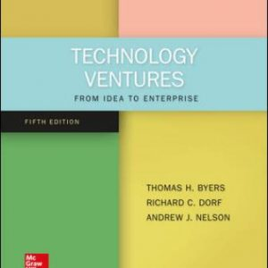 Solution Manual for Technology Ventures: From Idea to Enterprise, 5th Edition Byers