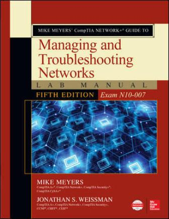 Test Bank for Mike Meyers' CompTIA Network+ Guide to Managing and Troubleshooting Networks Lab Manual (Exam N10-007) 5th Edition By Meyers