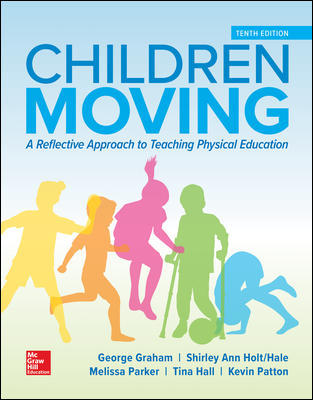 Solution Manual for Children Moving: A Reflective Approach to Teaching Physical Education, 10th Edition Graham