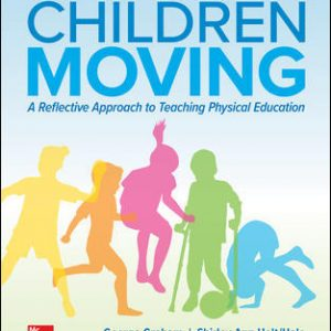 Test Bank for Children Moving: A Reflective Approach to Teaching Physical Education, 10th Edition Graham