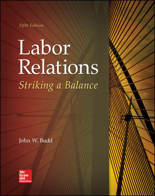 Test Bank for Labor Relations: Striking a Balance, 5th Edition Budd