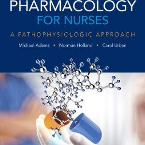 Test Bank for Pharmacology for Nurses: A Pathophysiologic Approach, 5th Edition Adams