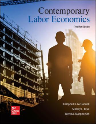 Solution Manual for Contemporary Labor Economics, 12th Edition McConnell