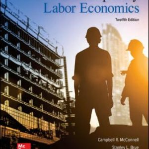 Test Bank for Contemporary Labor Economics, 12th Edition McConnell