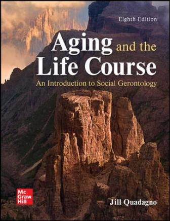 Test Bank for Arguing and the Life Course: An Introduction to Social Gerontology, 8th Edition Quadagno