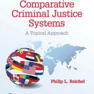 Test Bank for Comparative Criminal Justice Systems: A Topical Approach, 7th Edition Reichel