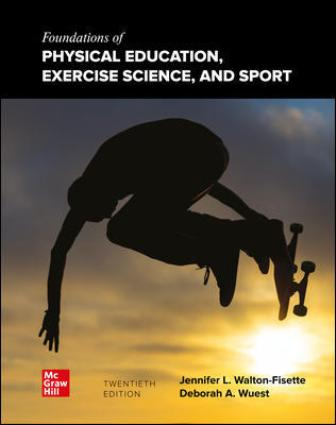 Solution Manual for Foundations of Physical Education, Exercise Science, and Sport, 20th Edition Wuest