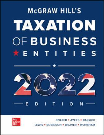 Test Bank for McGraw Hill's Taxation of Business Entities 2022 Edition, 13th Edition, Brian Spilker